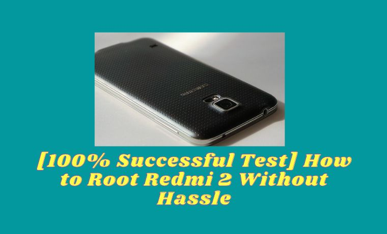 [100% Successful Test] How to Root Redmi 2 Without Hassle