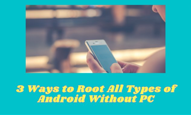 3 Ways to Root All Types of Android Without PC