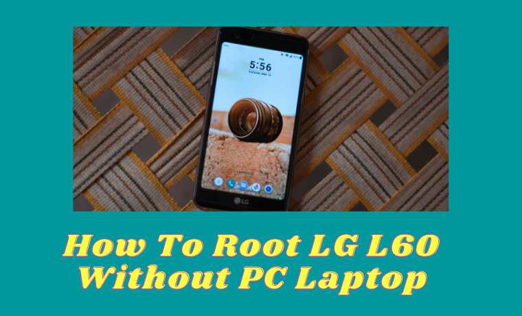 How To Root LG L60 Without PC Laptop Easily
