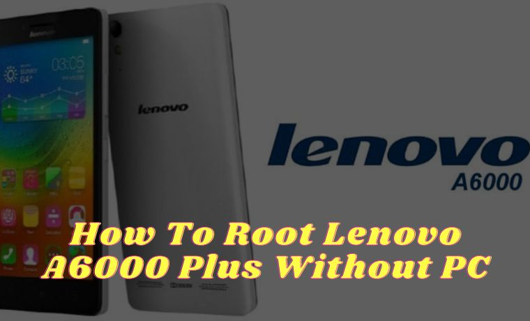 How To Root Lenovo A6000 Plus Without PC