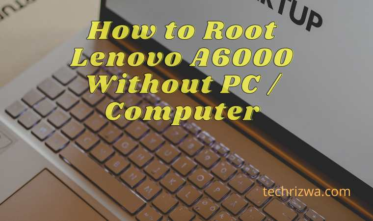 How to Root Lenovo A6000 Without PC  Computer