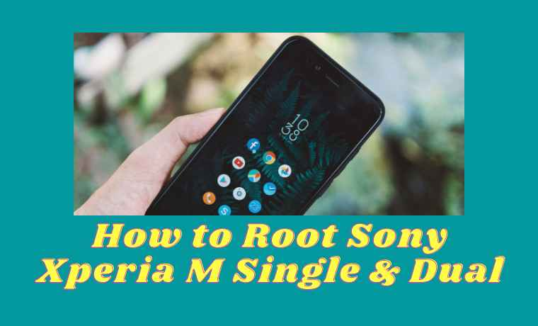 How to Root Sony Xperia M Single & Dual