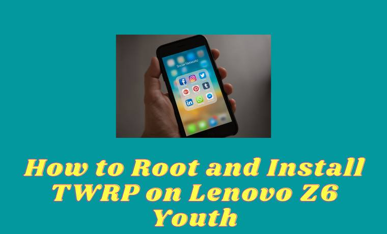 How to Root and Install TWRP on Lenovo Z6 Youth