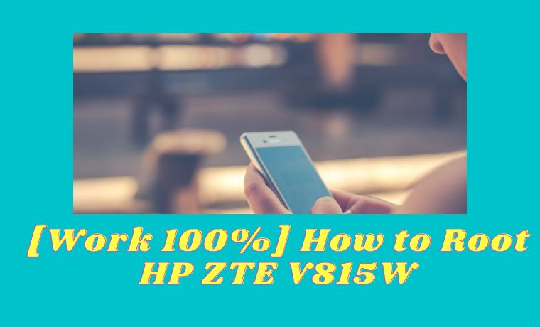 [Work 100%] How to Root HP ZTE V815W