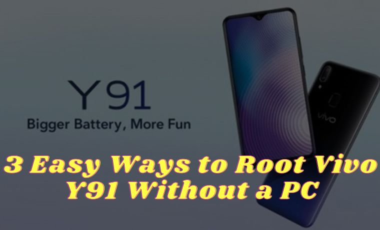 3 Easy Ways to Root Vivo Y91 Without a PC