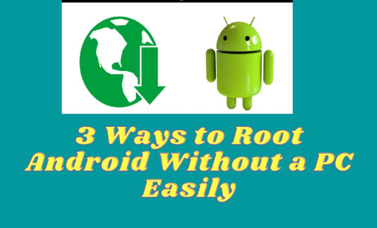 3 Ways to Root Android Without a PC Easily
