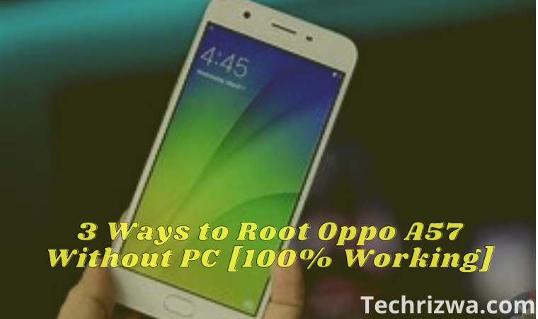 3 Ways to Root Oppo A57 Without PC [100% Working]