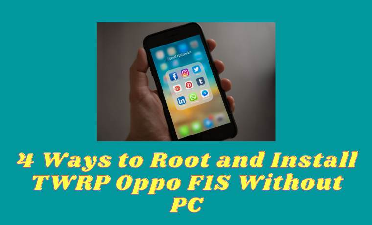 4 Ways to Root and Install TWRP Oppo F1S Without PC