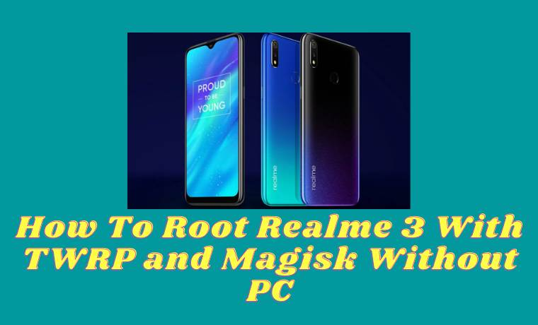 How To Root Realme 3 With TWRP and Magisk Without PC