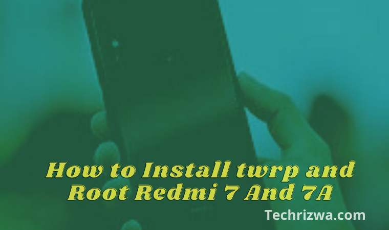 How to Install twrp and Root Redmi 7 And 7A
