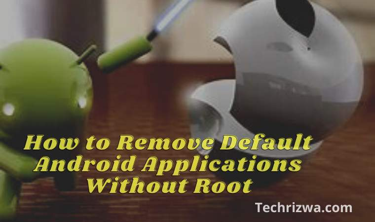 How to Remove Default Android Applications Without Root