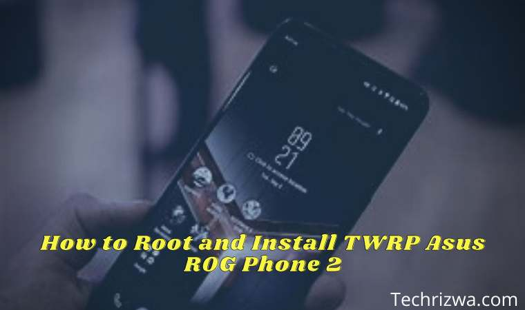 How to Root and Install TWRP Asus ROG Phone 2