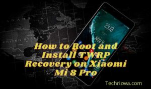 How to Root and Install TWRP Recovery on Xiaomi Mi 8 Pro