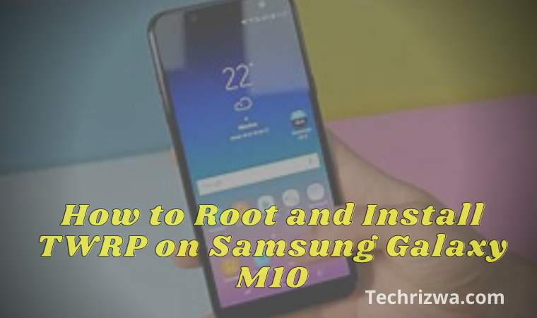 How to Root and Install TWRP on Samsung Galaxy M10