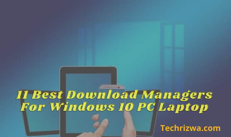 11 Best Download Managers For Windows 10 PC Laptop
