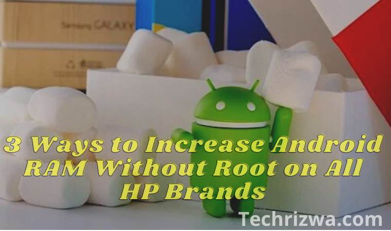 3 Ways to Increase Android RAM Without Root on All HP Brands