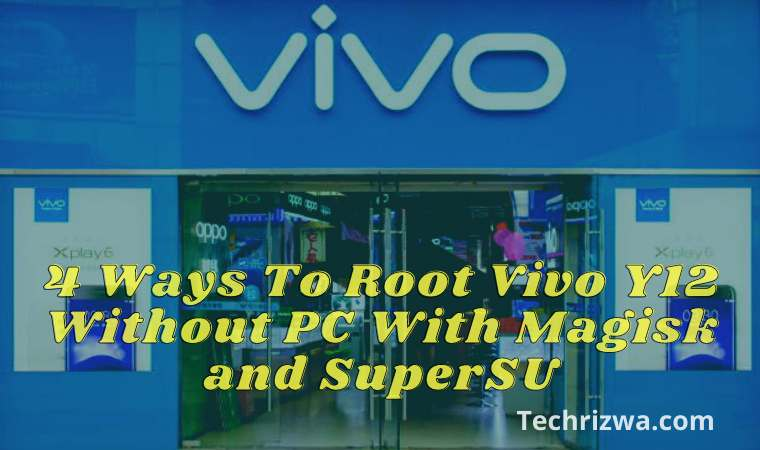 4 Ways To Root Vivo Y12 Without PC With Magisk and SuperSU