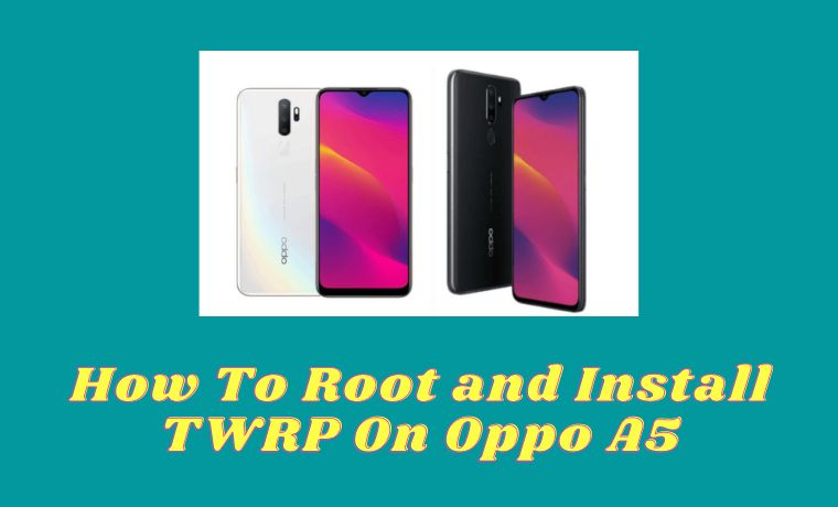 How To Root and Install TWRP On Oppo A5