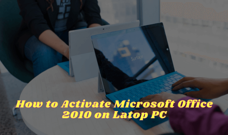 How to Activate Microsoft Office 2010 on Latop PC
