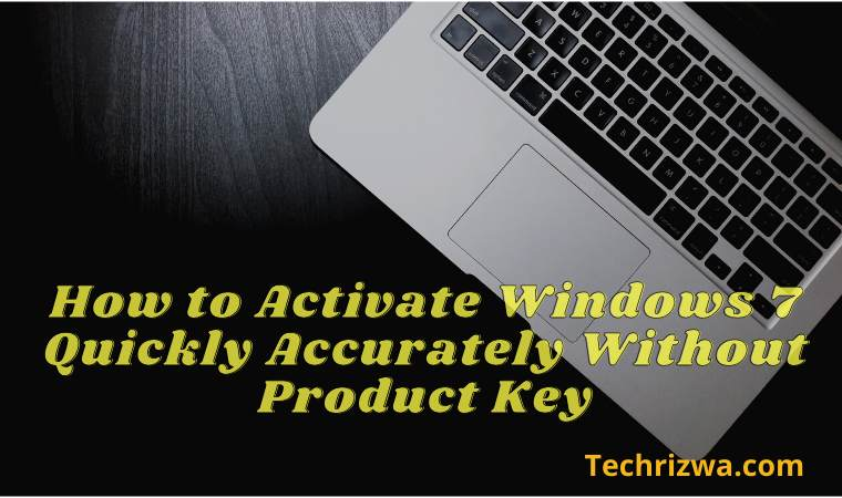 How to Activate Windows 7 Quickly Accurately Without Product Key