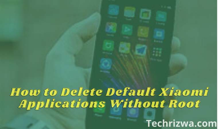 How to Delete Default Xiaomi Applications Without Root