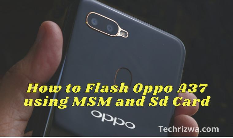How to Flash Oppo A37 using MSM and Sd Card