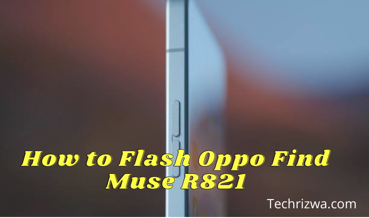 How to Flash Oppo Find Muse R821