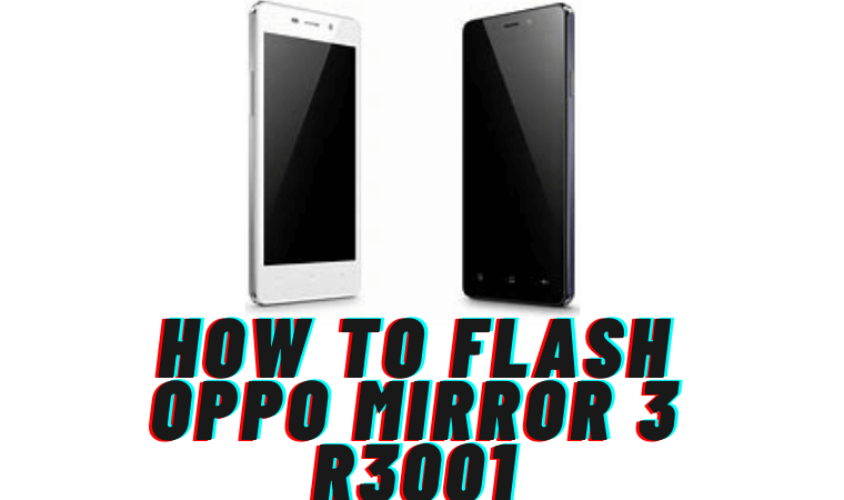 How to Flash Oppo Mirror 3 R3001