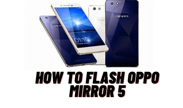 How to Flash Oppo Mirror 5