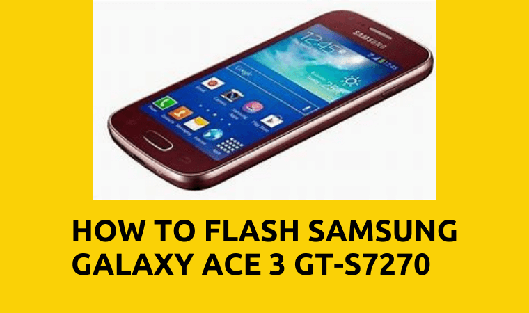 How to Flash Samsung Galaxy Ace 3 GT-S7270