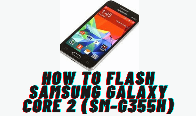 How to Flash Samsung Galaxy Core 2 (SM-G355H)