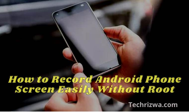 How to Record Android Phone Screen Easily Without Root
