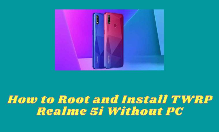 How to Root and Install TWRP Realme 5i Without PC