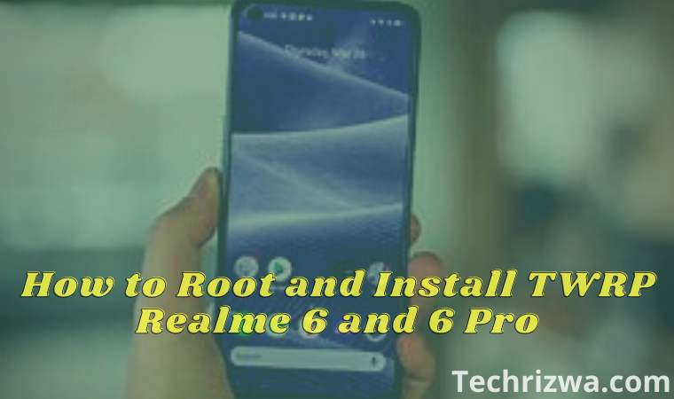 How to Root and Install TWRP Realme 6 and 6 Pro