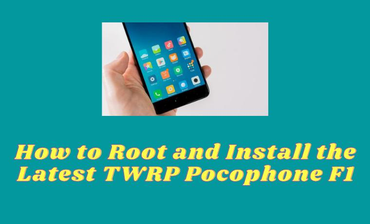 How to Root and Install the Latest TWRP Pocophone F1