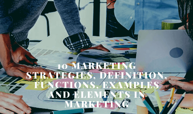 10 Marketing Strategies, Definition, Functions, Examples and Elements in Marketing 2021