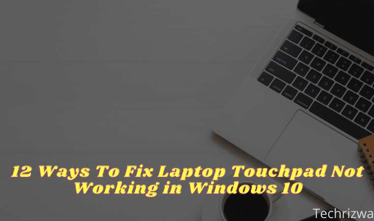 12 Ways To Fix Laptop Touchpad Not Working in Windows 10