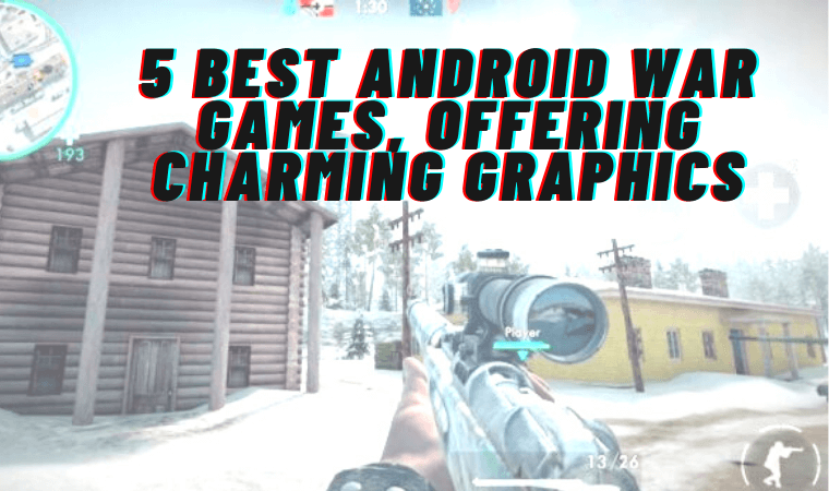 5 Best Android War Games, Offering Charming Graphics