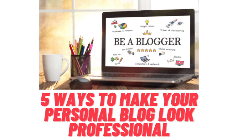 5 Ways to Make Your Personal Blog Look Professional