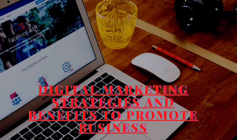 Digital Marketing Strategies and Benefits to Promote Business