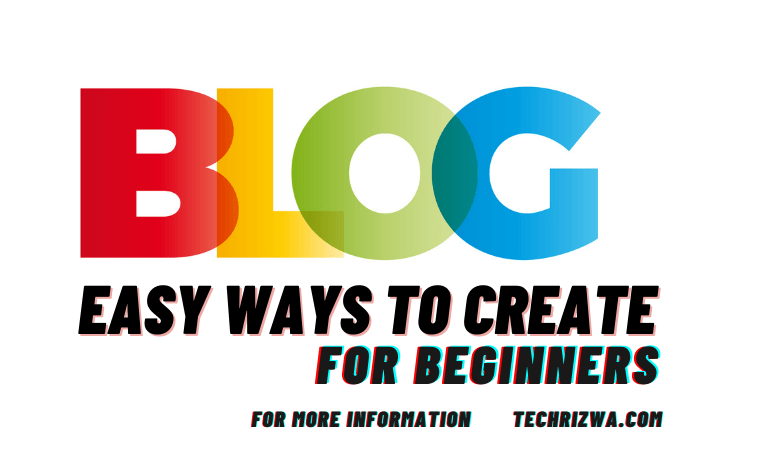 Easy Ways to Create a Blog for Beginners