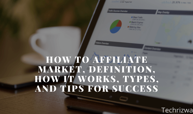 How to Affiliate Market, Definition, How it Works, Types, and Tips for Success