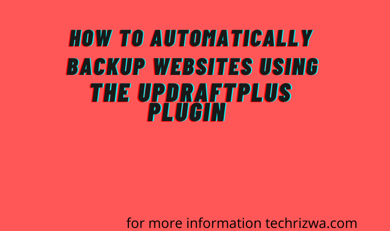 How to Automatically Backup Websites Using the UpdraftPlus Plugin
