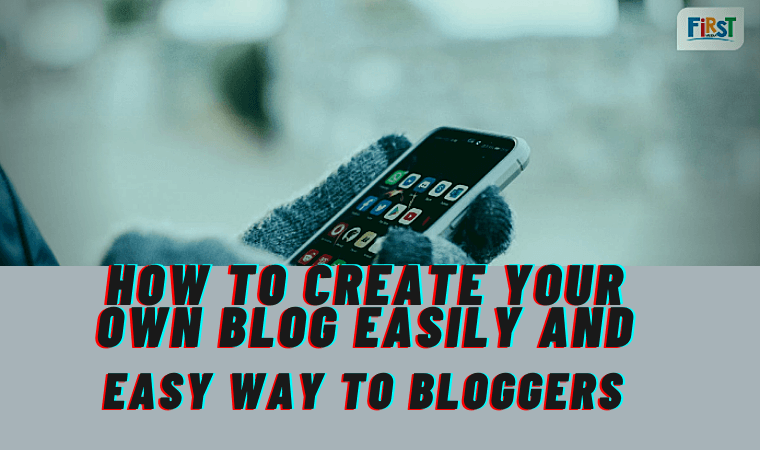 How to Create Your Own Blog Easily and Easy Way to bloggers