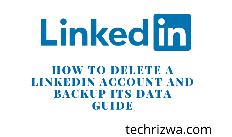 How to Delete a LinkedIn Account and Backup Its Data guide