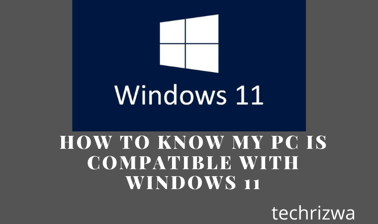 How to Know My PC is Compatible With Windows 11