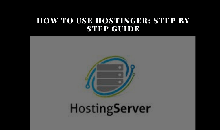 How to Use Hostinger Step by Step Guide 2021