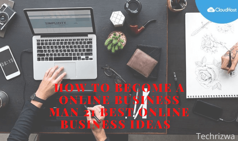 How to become an online business Man 21 Best Online Business Ideas In 2021