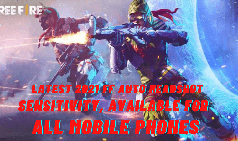 Latest 2021 FF Auto Headshot Sensitivity, Available for All Mobile Phones