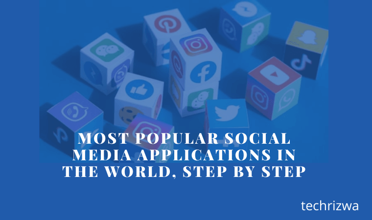 Most Popular Social Media Applications in the World, Step by Step